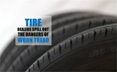 Tire Dealers Spell Out the Dangers of Worn Tread