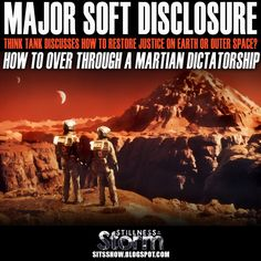 Stillness in the Storm : Major Soft Disclosure   Think Tank Discusses How To Restore Justice On Earth or Outer Space? - How to Over Through a Martian Dictatorship