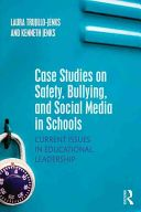 Case studies on safety, bullying, and social media in schools : current issues in educational leadership / Laura Trujillo-Jenks, Kenneth Jenks LB2831.62 .T78 2016  (2018)