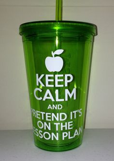 Awesome Gift for New Teacher - Keep Calm and Pretend It's on the Lesson Plan Tumbler -  Start the School Year Off Right