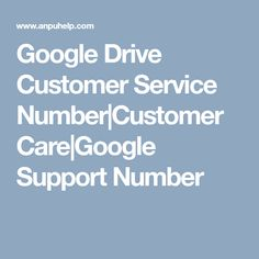 Google Drive Customer Service Number|Customer Care|Google Support Number