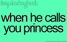 When he calls you Princess & Queen ♡