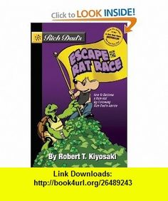 Rich Dads Escape from the Rat Race How To Become A Rich Kid By Following Rich Dads Advice (9781612680552) Robert T. Kiyosaki , ISBN-10: 1612680550  , ISBN-13: 978-1612680552 ,  , tutorials , pdf , ebook , torrent , downloads , rapidshare , filesonic , hotfile , megaupload , fileserve