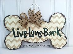 Live Love Bark Dog Bone Door Hanger  Bronwyn by BronwynHanahanArt