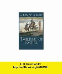 Twilight of Empire (Winning of America Series) (9781931672290) Allan W. Eckert , ISBN-10: 1931672296  , ISBN-13: 978-1931672290 ,  , tutorials , pdf , ebook , torrent , downloads , rapidshare , filesonic , hotfile , megaupload , fileserve