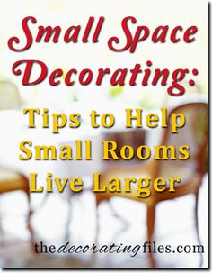 Small Space Decorating: Tips to help small rooms live larger.