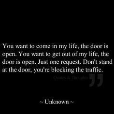 OMG! I told a man this once. Later, I married him. Glad I left the door open so that he could find his way out.