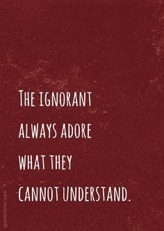 The ignorant always adore what they cannot understand.  – #blind #ignorance http://quotemirror.com/s/yqanp