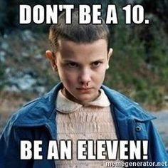 Yes! Be an Eleven! #strangerthings