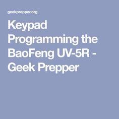 Keypad Programming the BaoFeng UV-5R - Geek Prepper
