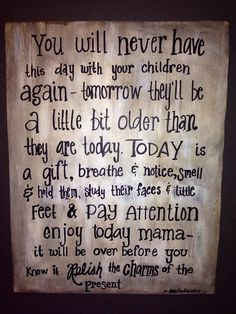 You will never have this day with your children by simplybrynnly, $40.00