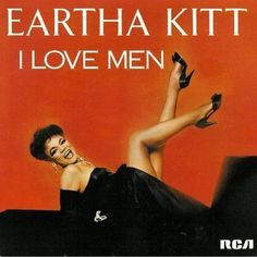 I Love Men (1984) - Eartha Kitt Couldn't get the video to link but YOU MUST SEE THIS VIDEO ON YOUTUBE.
