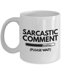 """Sarcastic Coffee Mugs """"Sarcastic Comment Loading Please Wait Mug"""" Sarcastic Mug For Women and Men by AmendableMugs on Etsy"""