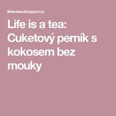 Life is a tea: Cuketový perník s kokosem bez mouky