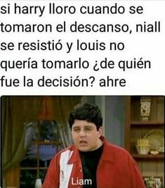 Read from the story Memes de One Direction by (𝖒𝖚𝖘𝖊) with 737 reads. James Horan, One Direction Jokes, Cameron Boyce, Fifth Harmony, Larry Stylinson, Kiss You, Louis Tomlinson, Funny Moments, Cool Bands