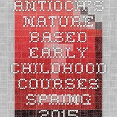 Antioch's Nature-Based Early Childhood courses Spring 2015