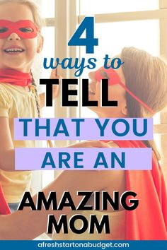 Worried about how you are doing as a parent? Here are 4 ways that you can tell that you are an amazing mom. Check them out and see what you are doing right.