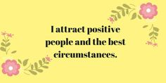 I attract positive people and the best circumstances. #MyAffirmation #Inspiration .