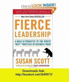 Fierce Leadership A Bold Alternative to the Worst Best Practices of Business Today (9780385529044) Susan Scott , ISBN-10: 038552904X  , ISBN-13: 978-0385529044 ,  , tutorials , pdf , ebook , torrent , downloads , rapidshare , filesonic , hotfile , megaupload , fileserve