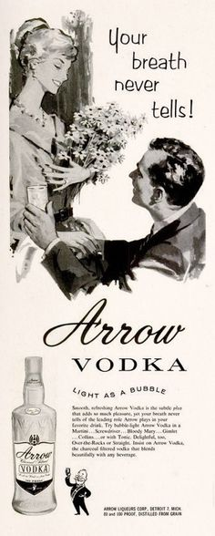 """Arrow Vodka, 1960...""""Your breath never tells!""""  Why, you'll have no idea that she's rip-roaring drunk...until she starts slurring her curse words, bumping into objects and vomiting in the flower vase.  That might a hint..."""