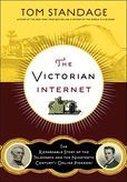 Victorian Internet: The Remarkable Story of the Telegraph and the Nineteenth Century S on-Line Pioneers