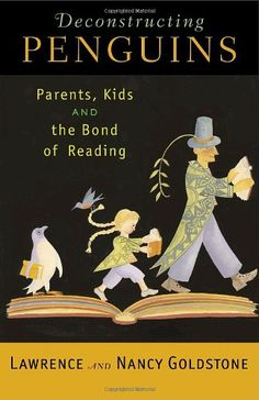Deconstructing Penguins: Parents, Kids, and the Bond of Reading by Lawrence Goldstone http://www.amazon.com/dp/0812970284/ref=cm_sw_r_pi_dp_eOUowb0XQDR47
