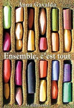 Ensemble c'est tout, Anna Gavalda: **One of my favorite books** Feel Good Books, I Love Books, Great Books, Books To Read, My Books, John Irving, How To Be Likeable, Lectures, Book Authors