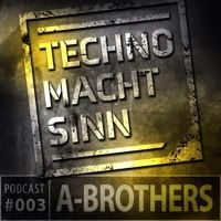 TMS PODCAST 003 - A-BROTHERS by Techno macht Sinn Podcast on SoundCloud