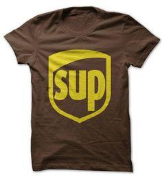 SUP. Check this shirt now: http://www.sunfrogshirts.com/sup-ups-shirt.html?53507