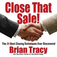Close That Sale!: The 24 Best Sales Closing Techniques Ever Discovered Close That Sale! The 24 Best Sales Closing Techniques Ever Discovered is perhaps the Self Development Courses, Training And Development, Sales Motivation, Sales Techniques, Brian Tracy, Sales Strategy, Sales Tips, Truth Of Life, Online Entrepreneur