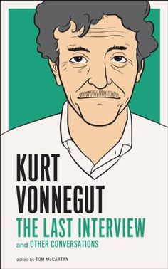 kurt vonnegut: the last interview and other conversations • ed. tom mccartan