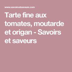Tarte fine aux tomates, moutarde et origan - Savoirs et saveurs