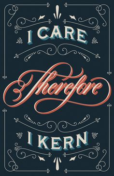 """I care therefore I kern"" by Drew Melton. #typography #lettering #design"