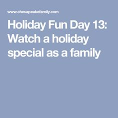 Holiday Fun Day 13: Watch a holiday special as a family