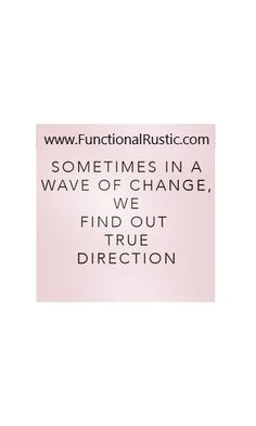 Sometimes in a wave of change we find out true direction. www.FunctionalRustic.com #functionalrustic #quote #quoteoftheday #motivation #inspiration #quotes #diy #homestead #rustic #pallet #pallets #rustic #handmade #craft #affirmation #michigan #puremichigan #repurpose #recycle #crafts #country #sobriety #strongwoman #inspirational  #quotations #success #goals #inspirationalquotes #quotations #strongwomenquotes #recovery #sober #sobriety #smallbusiness #smallbusinessowner