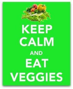keep calm and eat veggies