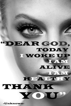 Dear GOD, Today I woke up, I am alive, I am healthy, THANK YOU | Share Inspire Quotes - Love Quotes | Funny Quotes | Quotes about Life | Motivational Quotes