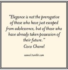 Wise words from coco Chanel What is Elegance? www.facebook.com/senseofelegance