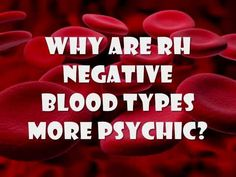 Why are TPTB tracking people with Rh-negative blood so closely? Answer: Because people with Rh-negative blood type really are different.