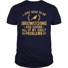 Awesome Tee I Just Need To Go Birdwatching And Ignore All Of My Adult Problems T-Shirts
