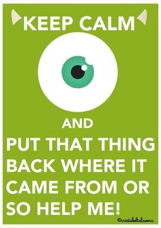 Keep Calm and Put That Thing Back Where You Found It Or SO Help Me. #Monsters Inc. #Mikey #Pixar