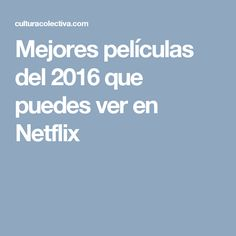 Mejores películas del 2016 que puedes ver en Netflix