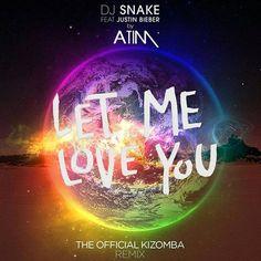 Atim feature Justin Bieber  Let Me Love You (kizomba remix)