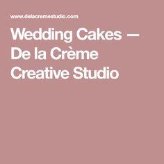 Wedding Cakes — De la Crème Creative Studio