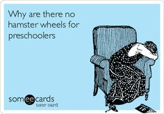 Why are there no hamster wheels for preschoolers.