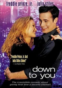 Down to You (2000) - A young man wins and loses the first serious love of his life. ----- Freddie Prinze, Jr. and Julia Stiles