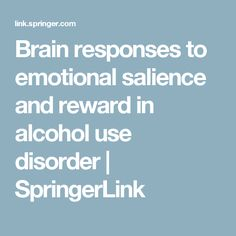 Brain responses to emotional salience and reward in alcohol use disorder | SpringerLink