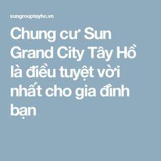 Chung cư Sun Grand City Tây Hồ là điều tuyệt vời nhất cho gia đình bạn