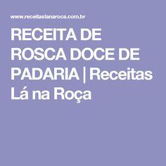 RECEITA DE ROSCA DOCE DE PADARIA | Receitas Lá na Roça
