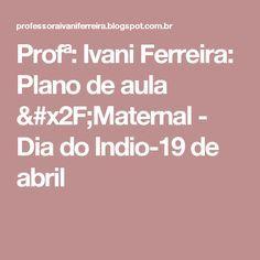 Profª: Ivani Ferreira: Plano de aula /Maternal - Dia do Indio-19 de abril